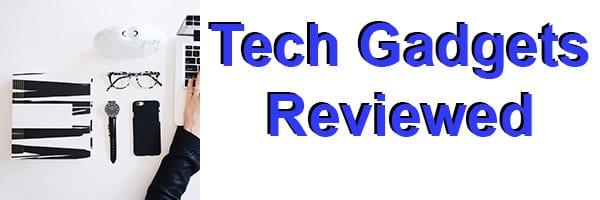 Tech Gadgets Reviewed