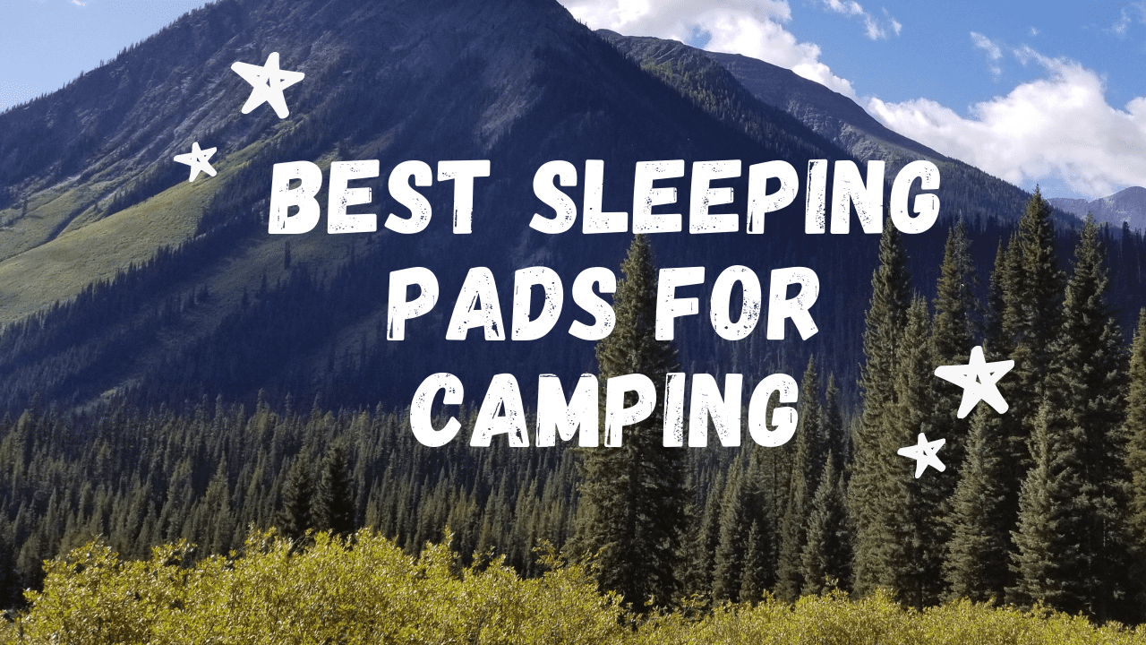 Best Sleeping Pads For Camping